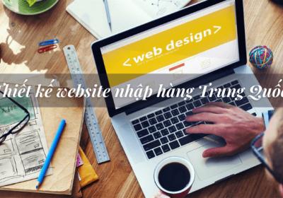 Thiết kế website nhập hàng Trung Quốc chuyên nghiệp, đầy đủ tính năng